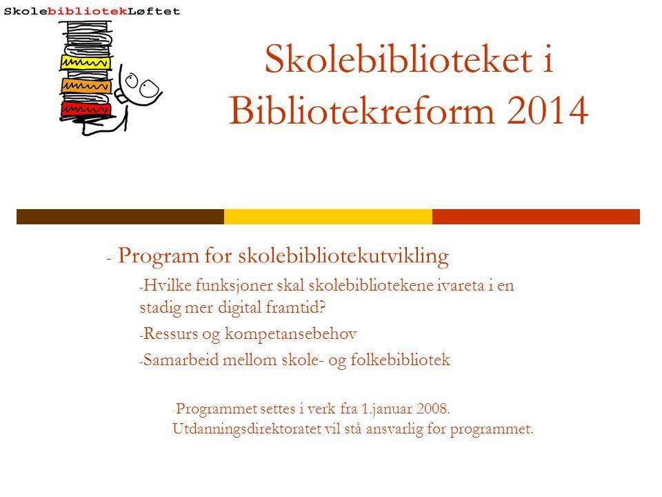 Skolebiblioteket i Bibliotekreform 2014 - Program for skolebibliotekutvikling - Hvilke funksjoner skal skolebibliotekene ivareta i en stadig mer digit