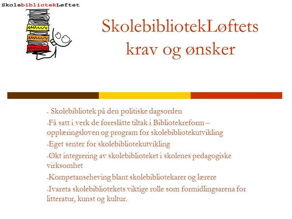 SkolebibliotekLøftets krav og ønsker - Skolebibliotek på den politiske dagsorden - Få satt i verk de foreslåtte tiltak i Bibliotekreform – opplæringsl