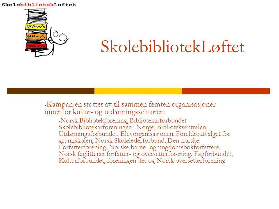 SkolebibliotekLøftet - Kampanjen støttes av til sammen femten organisasjoner innenfor kultur- og utdanningssektoren: - Norsk Bibliotekforening, Biblio