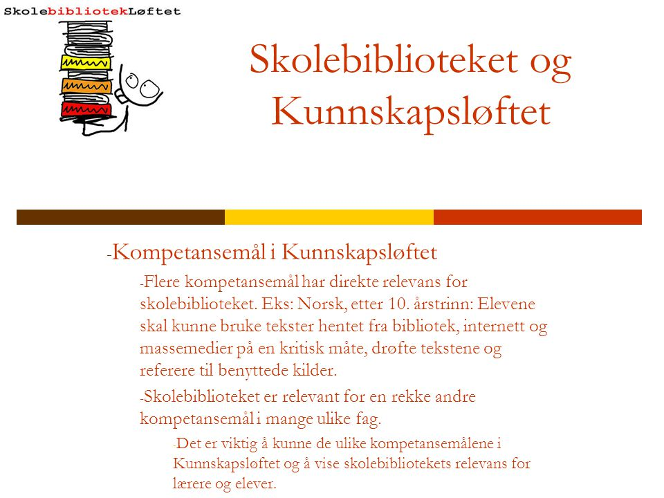 Skolebiblioteket og Kunnskapsløftet - Kompetansemål i Kunnskapsløftet - Flere kompetansemål har direkte relevans for skolebiblioteket. Eks: Norsk, ett