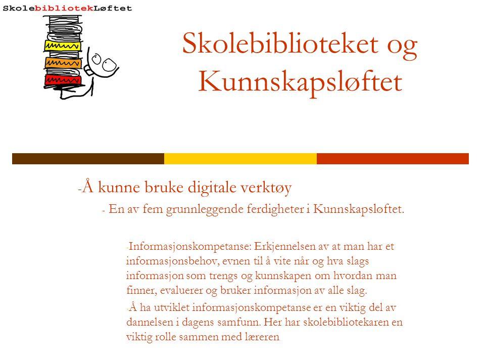 Skolebiblioteket og Kunnskapsløftet - Å kunne bruke digitale verktøy - En av fem grunnleggende ferdigheter i Kunnskapsløftet. - Informasjonskompetanse
