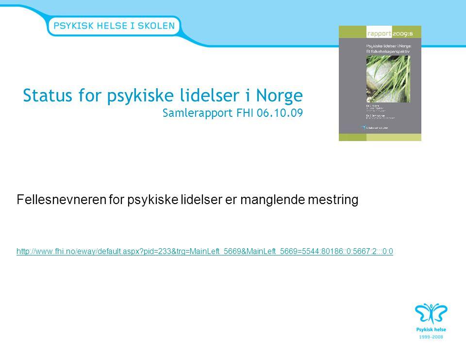 Status for psykiske lidelser i Norge Samlerapport FHI 06.10.09 Fellesnevneren for psykiske lidelser er manglende mestring http://www.fhi.no/eway/defau