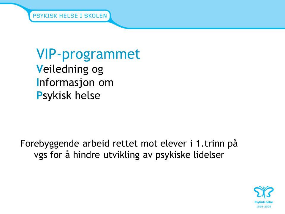 VIP-programmet Veiledning og Informasjon om Psykisk helse Forebyggende arbeid rettet mot elever i 1.trinn på vgs for å hindre utvikling av psykiske li