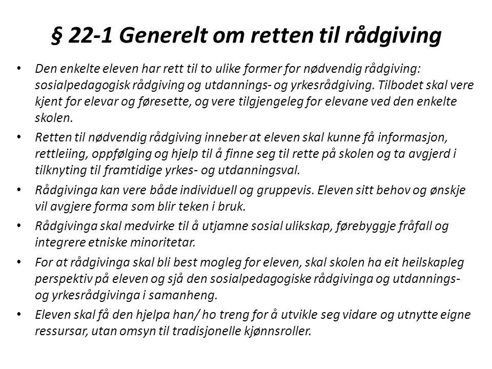 § 22-1 Generelt om retten til rådgiving • Den enkelte eleven har rett til to ulike former for nødvendig rådgiving: sosialpedagogisk rådgiving og utdannings- og yrkesrådgiving.