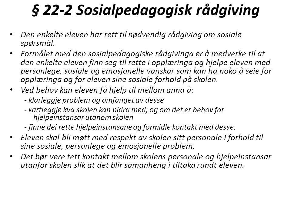 § 22-2 Sosialpedagogisk rådgiving • Den enkelte eleven har rett til nødvendig rådgiving om sosiale spørsmål.