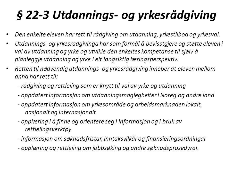 § 22-3 Utdannings- og yrkesrådgiving • Den enkelte eleven har rett til rådgiving om utdanning, yrkestilbod og yrkesval.
