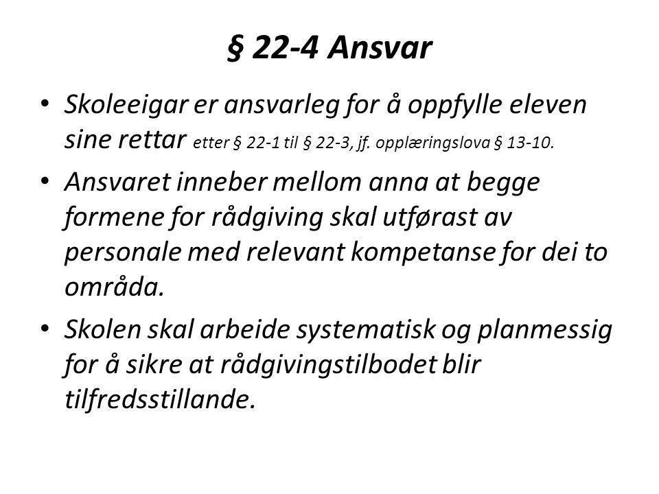 § 22-4 Ansvar • Skoleeigar er ansvarleg for å oppfylle eleven sine rettar etter § 22-1 til § 22-3, jf.