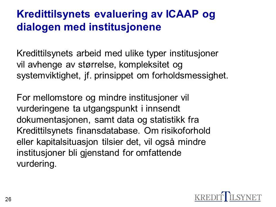 26 Kredittilsynets evaluering av ICAAP og dialogen med institusjonene Kredittilsynets arbeid med ulike typer institusjoner vil avhenge av størrelse, k