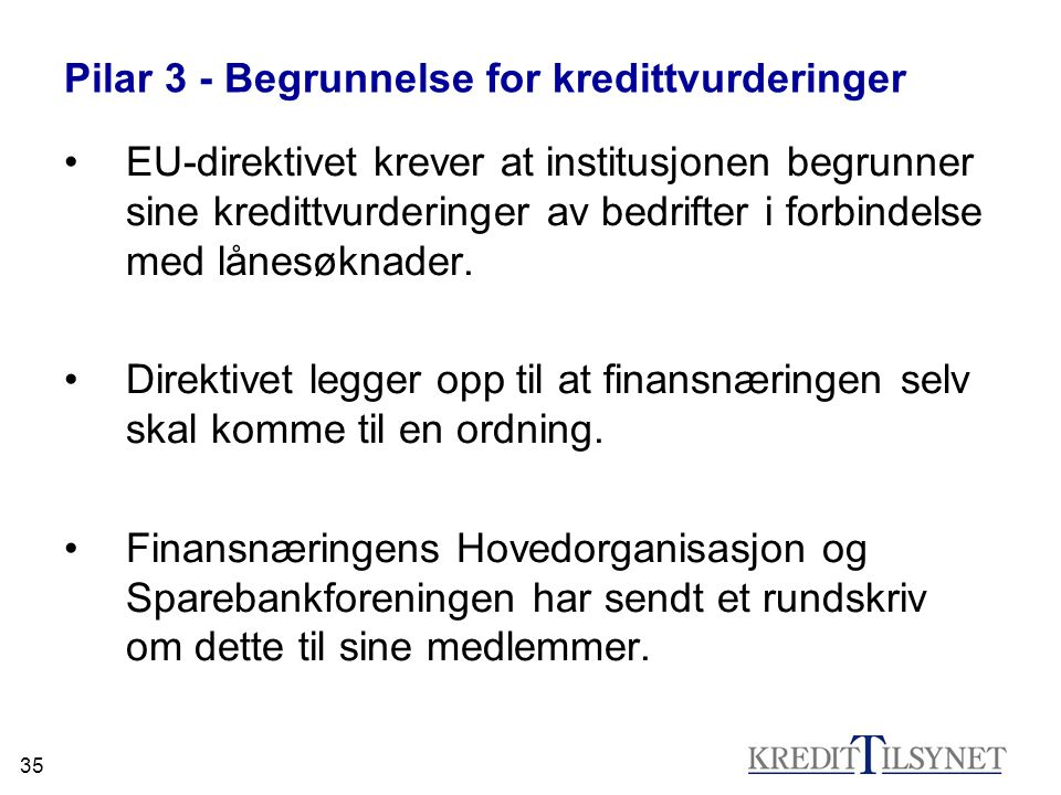35 Pilar 3 - Begrunnelse for kredittvurderinger •EU-direktivet krever at institusjonen begrunner sine kredittvurderinger av bedrifter i forbindelse me