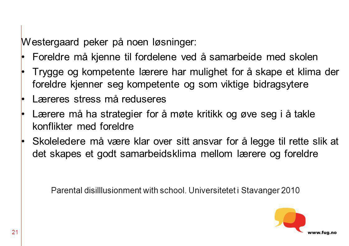 21 Westergaard peker på noen løsninger: •Foreldre må kjenne til fordelene ved å samarbeide med skolen •Trygge og kompetente lærere har mulighet for å