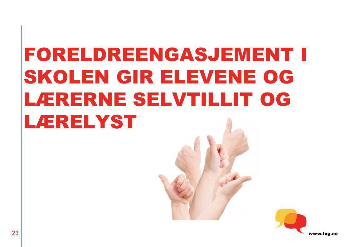 FORELDREENGASJEMENT I SKOLEN GIR ELEVENE OG LÆRERNE SELVTILLIT OG LÆRELYST 23