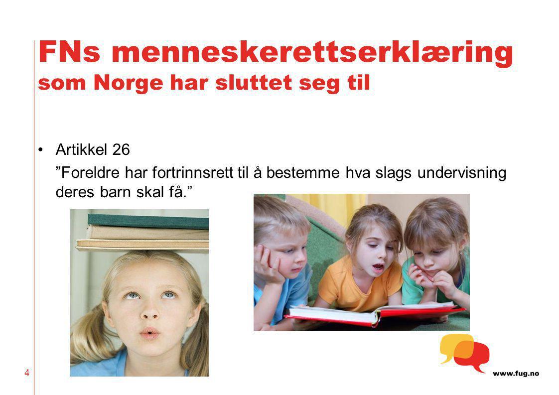 """FNs menneskerettserklæring som Norge har sluttet seg til •Artikkel 26 """"Foreldre har fortrinnsrett til å bestemme hva slags undervisning deres barn ska"""