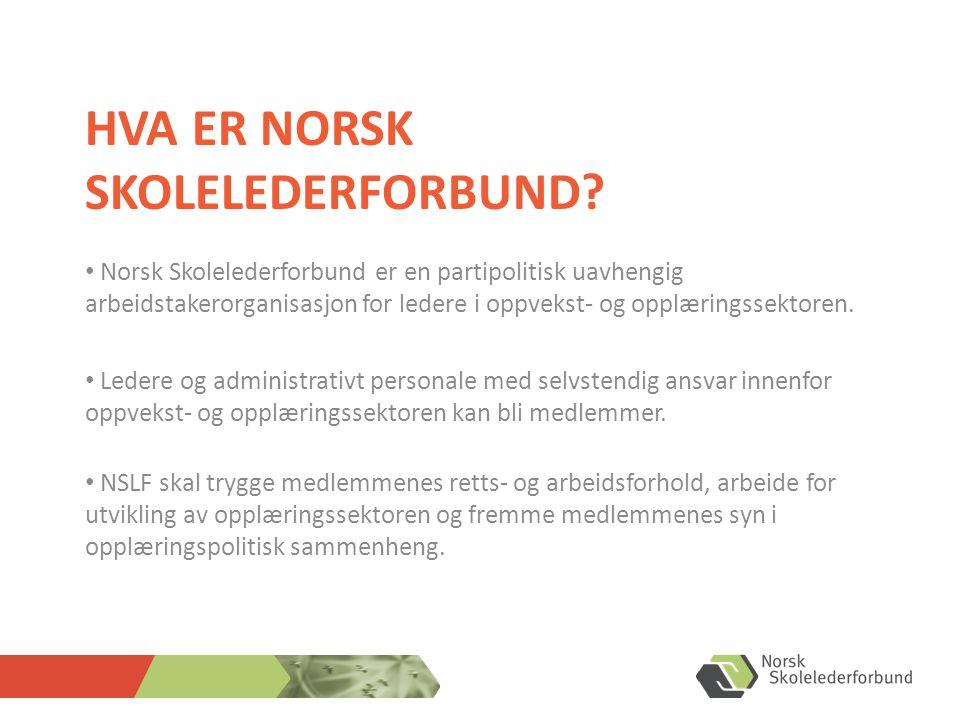 HVA ER NORSK SKOLELEDERFORBUND? • Norsk Skolelederforbund er en partipolitisk uavhengig arbeidstakerorganisasjon for ledere i oppvekst- og opplæringss