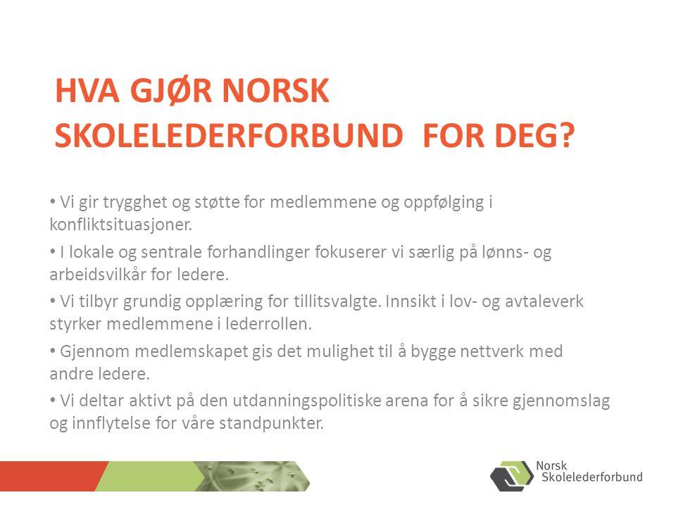 HVA GJØR NORSK SKOLELEDERFORBUND FOR DEG? • Vi gir trygghet og støtte for medlemmene og oppfølging i konfliktsituasjoner. • I lokale og sentrale forha