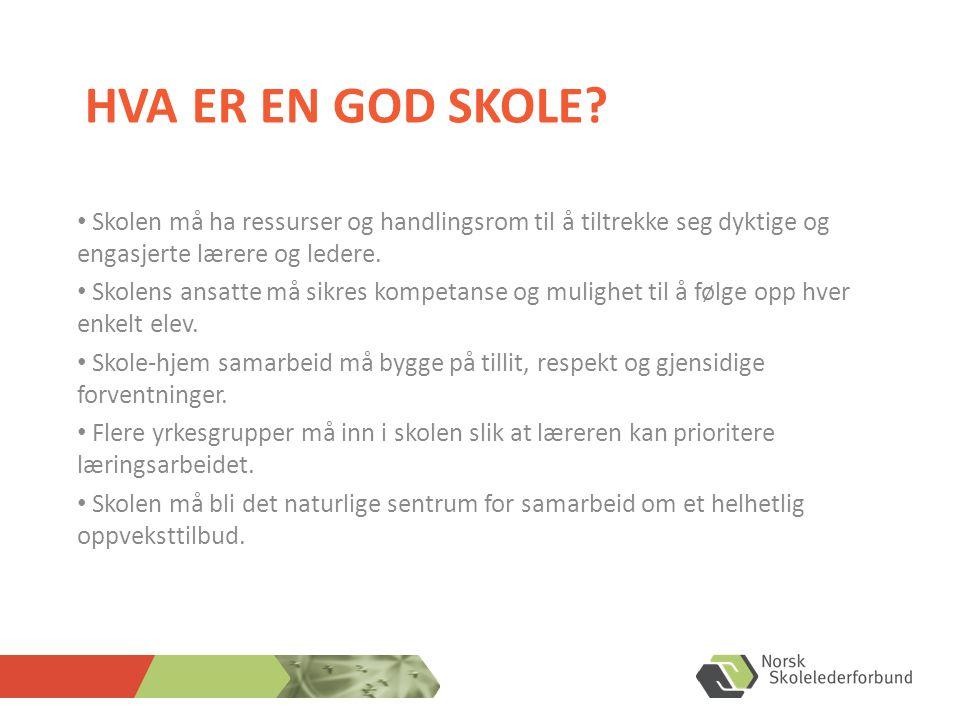 HVA ER EN GOD SKOLE? • Skolen må ha ressurser og handlingsrom til å tiltrekke seg dyktige og engasjerte lærere og ledere. • Skolens ansatte må sikres