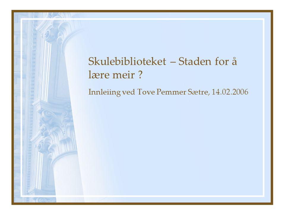 Skulebiblioteket – Staden for å lære meir ? Innleiing ved Tove Pemmer Sætre, 14.02.2006