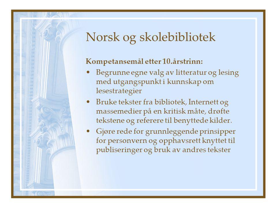 Norsk og skolebibliotek Kompetansemål etter 10.årstrinn: •Begrunne egne valg av litteratur og lesing med utgangspunkt i kunnskap om lesestrategier •Br