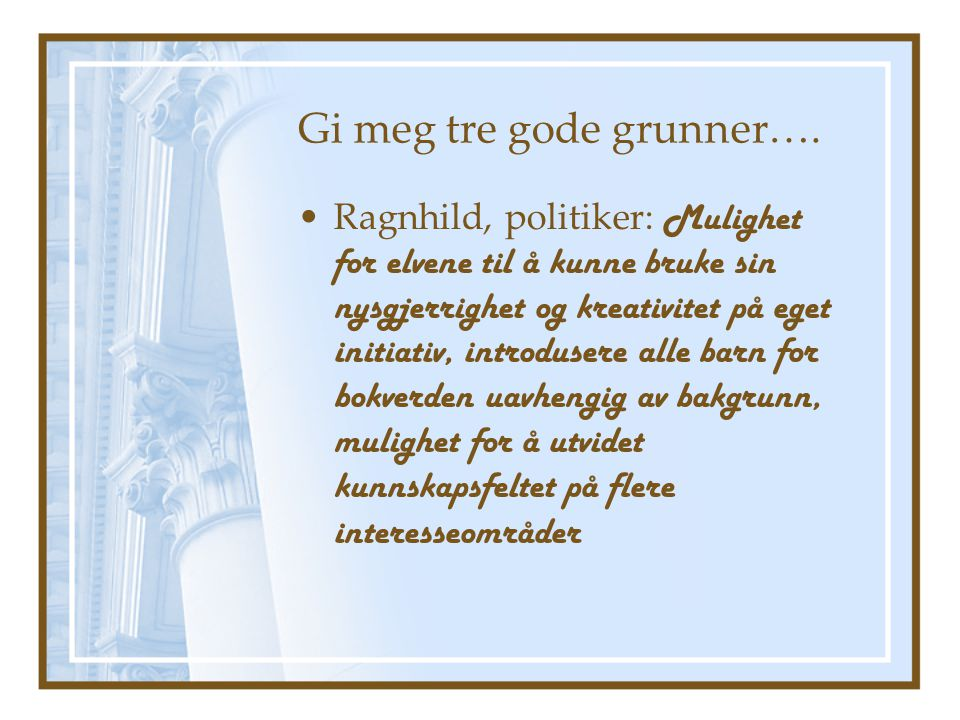Gi meg tre gode grunner…. •Ragnhild, politiker: Mulighet for elvene til å kunne bruke sin nysgjerrighet og kreativitet på eget initiativ, introdusere