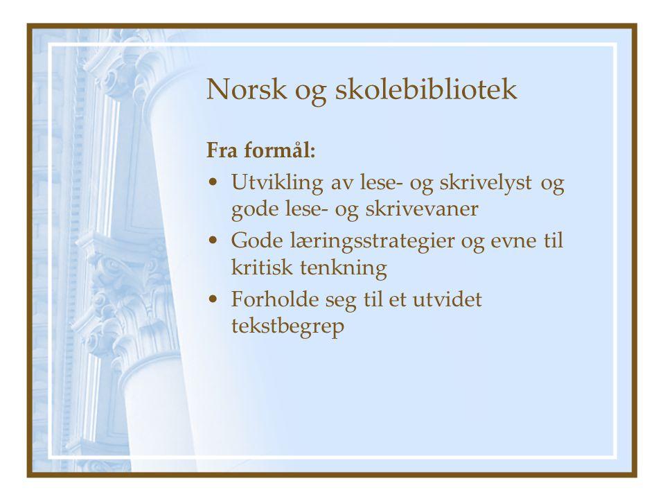 Norsk og skolebibliotek Fra formål: •Utvikling av lese- og skrivelyst og gode lese- og skrivevaner •Gode læringsstrategier og evne til kritisk tenknin