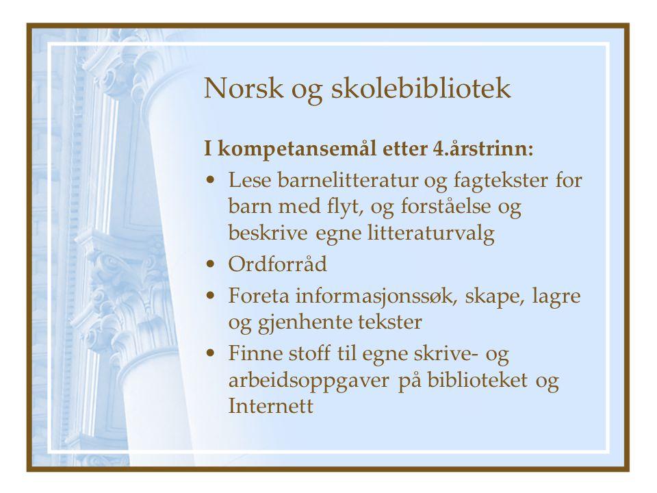Norsk og skolebibliotek I kompetansemål etter 4.årstrinn: •Lese barnelitteratur og fagtekster for barn med flyt, og forståelse og beskrive egne litter
