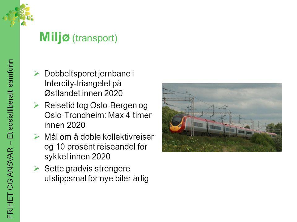 FRIHET OG ANSVAR – Et sosialliberalt samfunn Miljø (transport)  Dobbeltsporet jernbane i Intercity-triangelet på Østlandet innen 2020  Reisetid tog