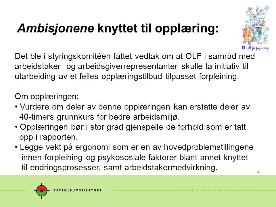 4 Ambisjonene knyttet til opplæring: Det ble i styringskomitéen fattet vedtak om at OLF i samråd med arbeidstaker- og arbeidsgiverrepresentanter skull