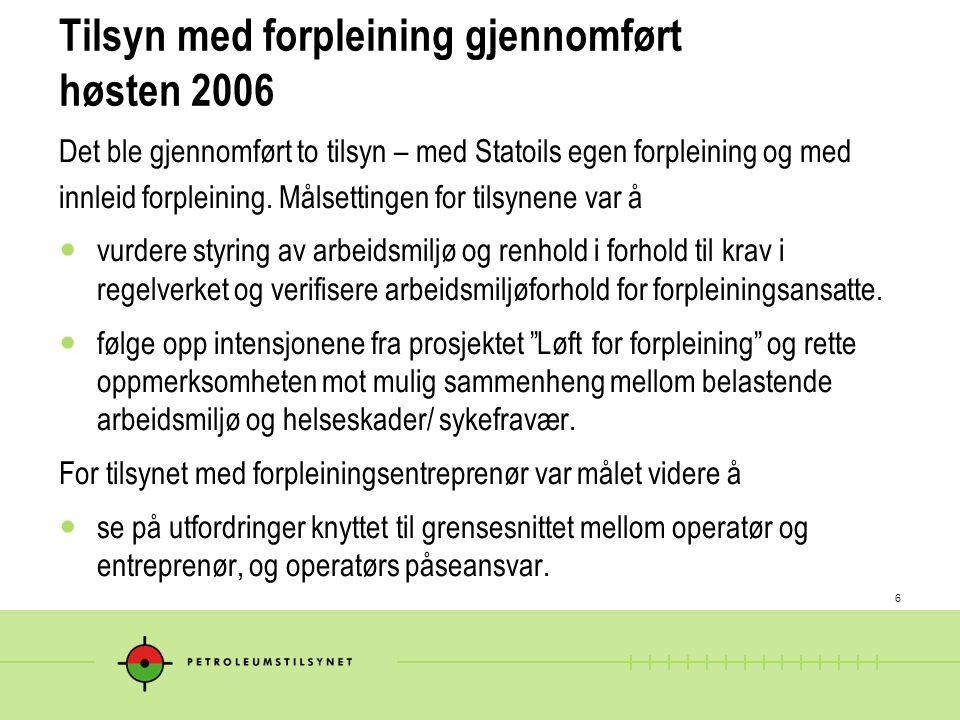 6 Tilsyn med forpleining gjennomført høsten 2006 Det ble gjennomført to tilsyn – med Statoils egen forpleining og med innleid forpleining. Målsettinge