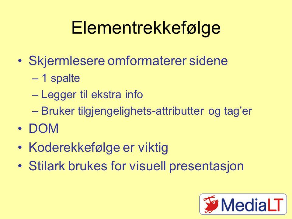 Elementrekkefølge •Skjermlesere omformaterer sidene –1 spalte –Legger til ekstra info –Bruker tilgjengelighets-attributter og tag'er •DOM •Koderekkefølge er viktig •Stilark brukes for visuell presentasjon