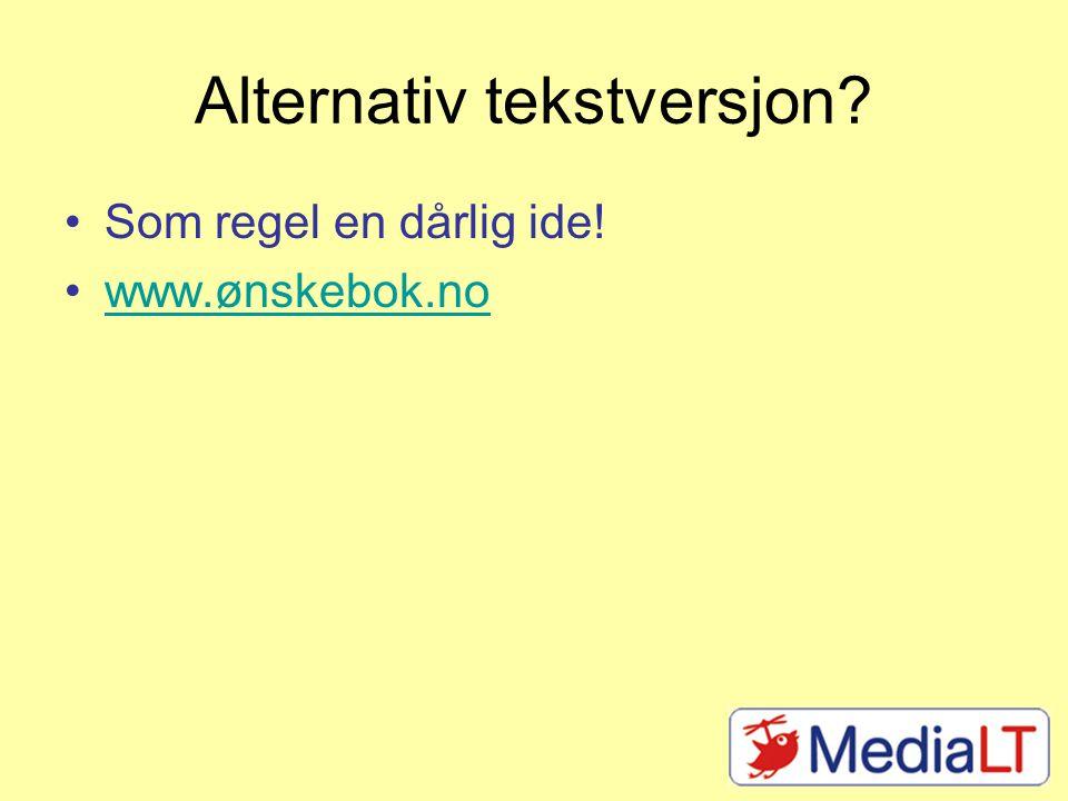 Alternativ tekstversjon •Som regel en dårlig ide! •www.ønskebok.nowww.ønskebok.no