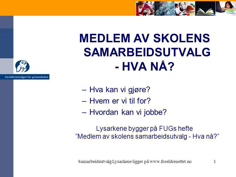Samarbeidsutvalg Lysarkene ligger på www.foreldrenettet.no1 MEDLEM AV SKOLENS SAMARBEIDSUTVALG - HVA NÅ.