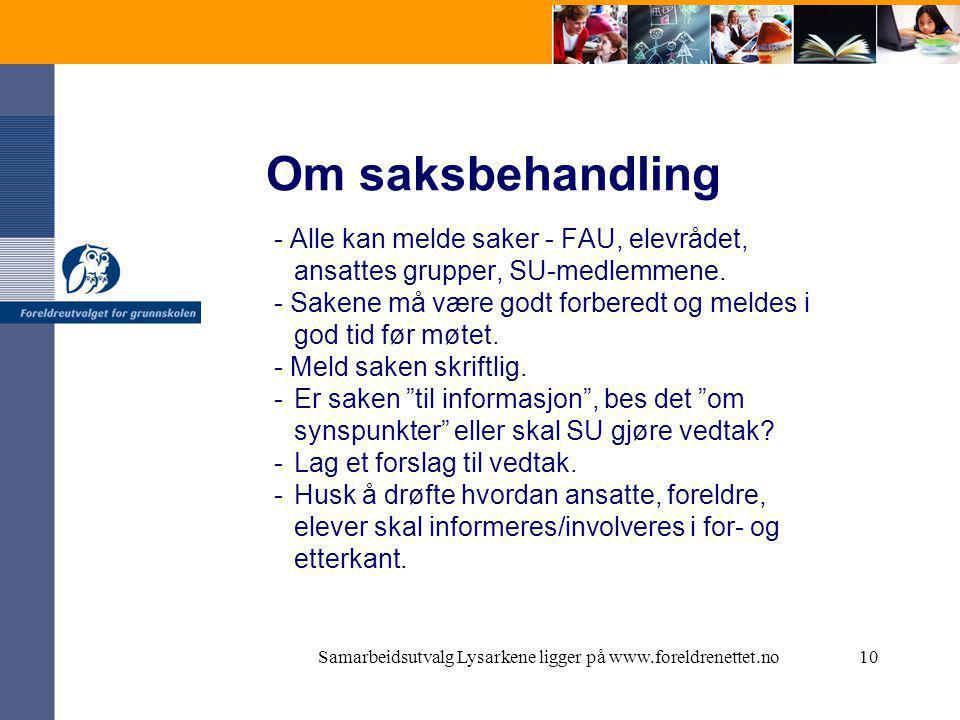 Samarbeidsutvalg Lysarkene ligger på www.foreldrenettet.no10 Om saksbehandling - Alle kan melde saker - FAU, elevrådet, ansattes grupper, SU-medlemmene.