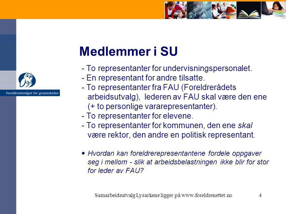 Samarbeidsutvalg Lysarkene ligger på www.foreldrenettet.no4 Medlemmer i SU - To representanter for undervisningspersonalet.