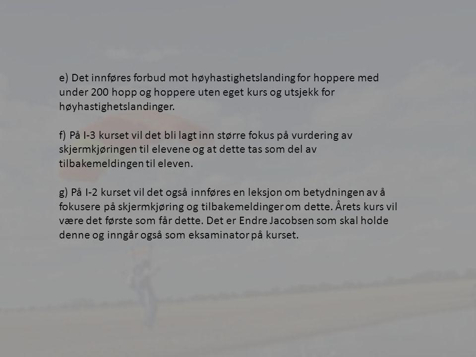 25 e) Det innføres forbud mot høyhastighetslanding for hoppere med under 200 hopp og hoppere uten eget kurs og utsjekk for høyhastighetslandinger.