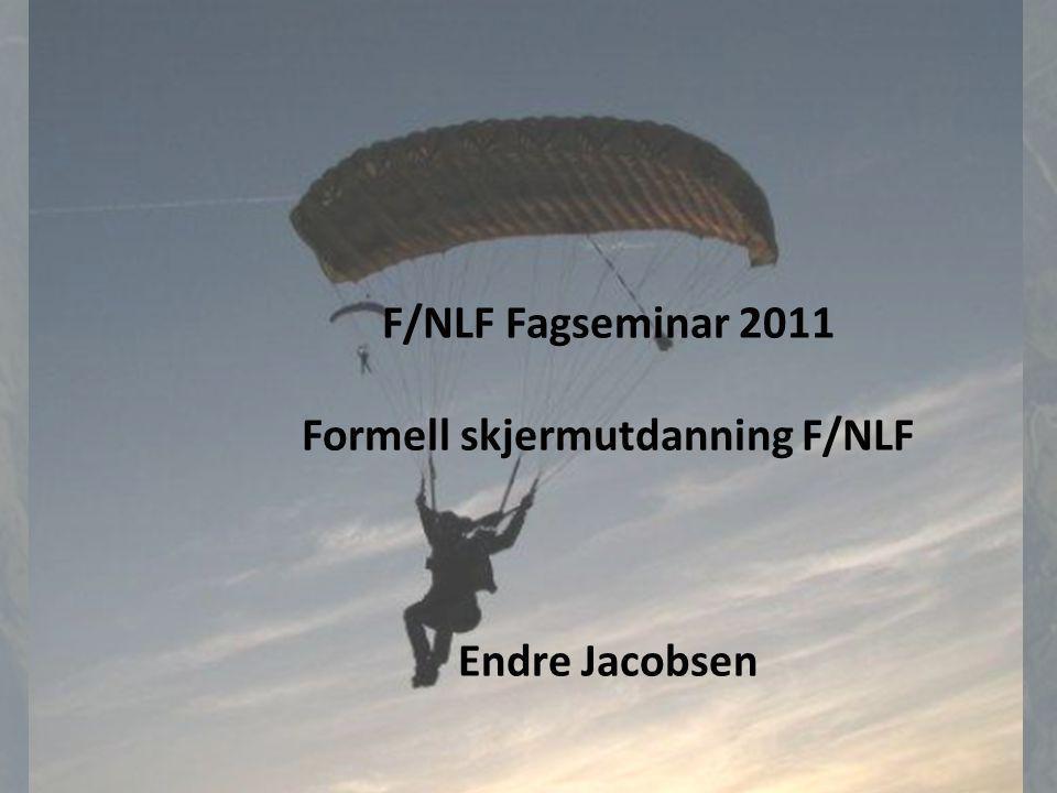 F/NLF Fagseminar 2011 Formell skjermutdanning F/NLF Endre Jacobsen