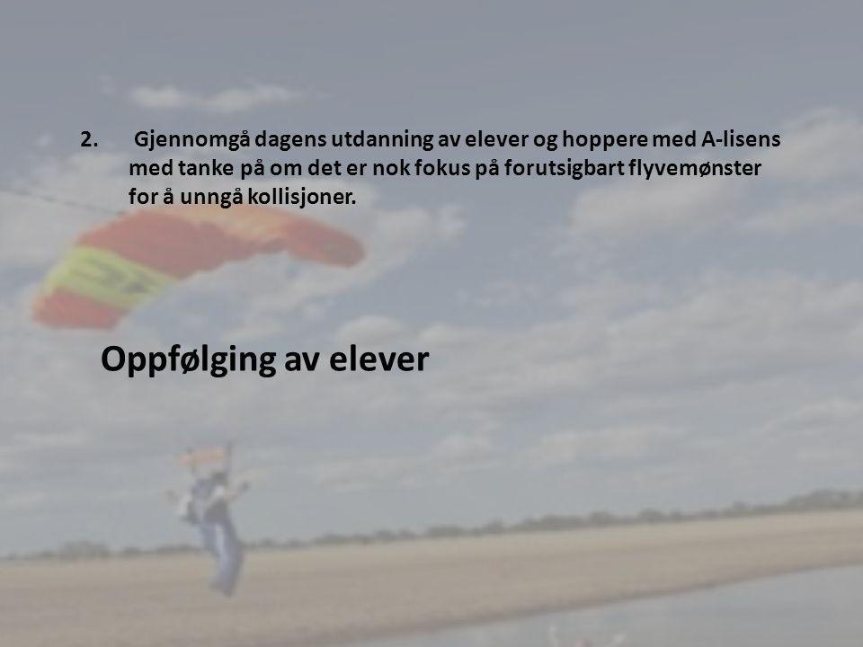8 • Grunnkurset omfattende nok • Presisering av leksjon om landingsteknikk • Filme skjermtur lokalt fra åpning til landing.