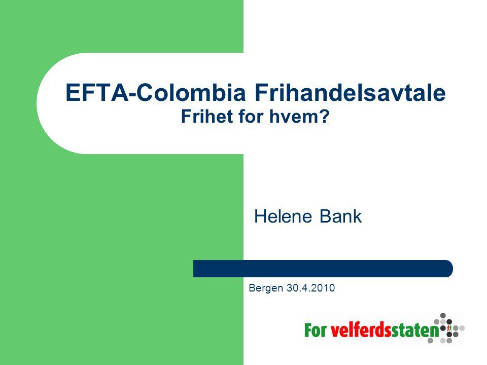 EFTA-Colombia Frihandelsavtale Frihet for hvem? Helene Bank Bergen 30.4.2010
