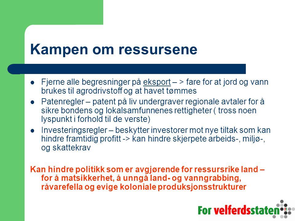 Kampen om ressursene  Fjerne alle begresninger på eksport – > fare for at jord og vann brukes til agrodrivstoff og at havet tømmes  Patenregler – pa