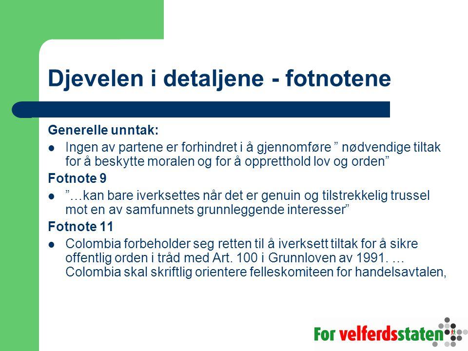 Djevelen i detaljene - fotnotene Generelle unntak:  Ingen av partene er forhindret i å gjennomføre nødvendige tiltak for å beskytte moralen og for å oppretthold lov og orden Fotnote 9  …kan bare iverksettes når det er genuin og tilstrekkelig trussel mot en av samfunnets grunnleggende interesser Fotnote 11  Colombia forbeholder seg retten til å iverksett tiltak for å sikre offentlig orden i tråd med Art.