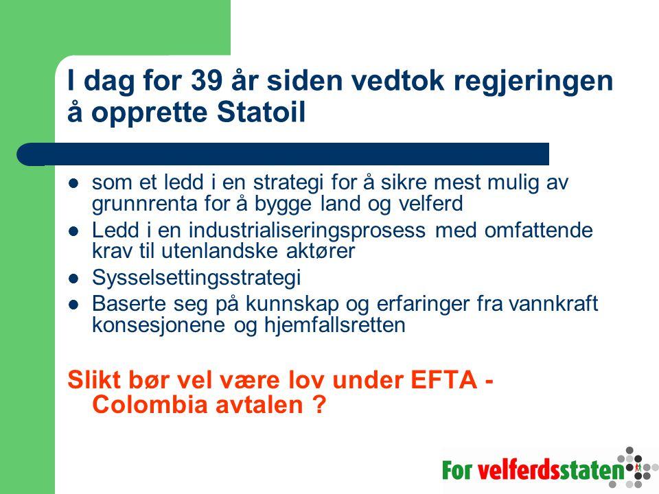 I dag for 39 år siden vedtok regjeringen å opprette Statoil  som et ledd i en strategi for å sikre mest mulig av grunnrenta for å bygge land og velfe