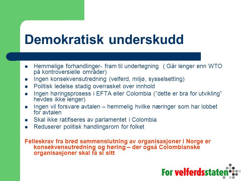Demokratisk underskudd  Hemmelige forhandlinger- fram til undertegning ( Går lenger enn WTO på kontroversielle områder)  Ingen konsekvensutredning (