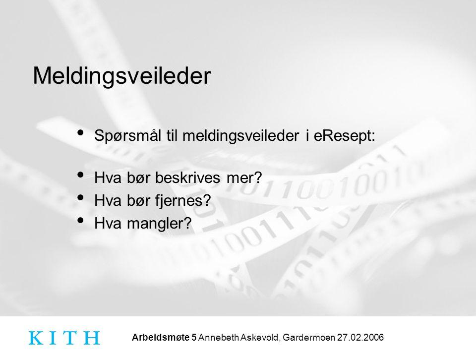 Arbeidsmøte 5 Annebeth Askevold, Gardermoen 27.02.2006 Meldingsveileder • Spørsmål til meldingsveileder i eResept: • Hva bør beskrives mer.