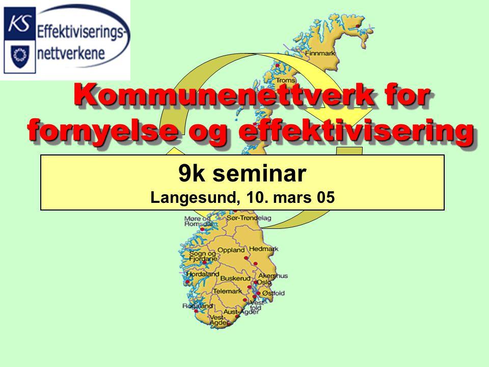 Kommunenettverk for fornyelse og effektivisering 9k seminar Langesund, 10. mars 05