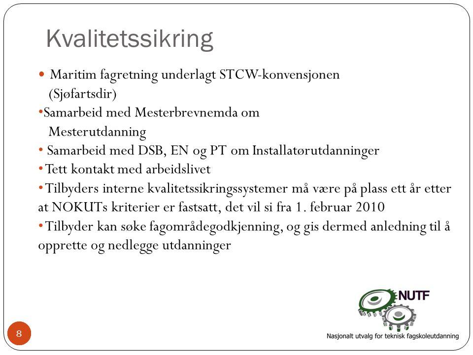 8 Kvalitetssikring • Maritim fagretning underlagt STCW-konvensjonen (Sjøfartsdir) •Samarbeid med Mesterbrevnemda om Mesterutdanning • Samarbeid med DS