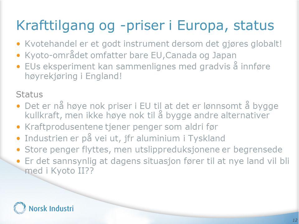 12 Krafttilgang og -priser i Europa, status • Kvotehandel er et godt instrument dersom det gjøres globalt! • Kyoto-området omfatter bare EU,Canada og