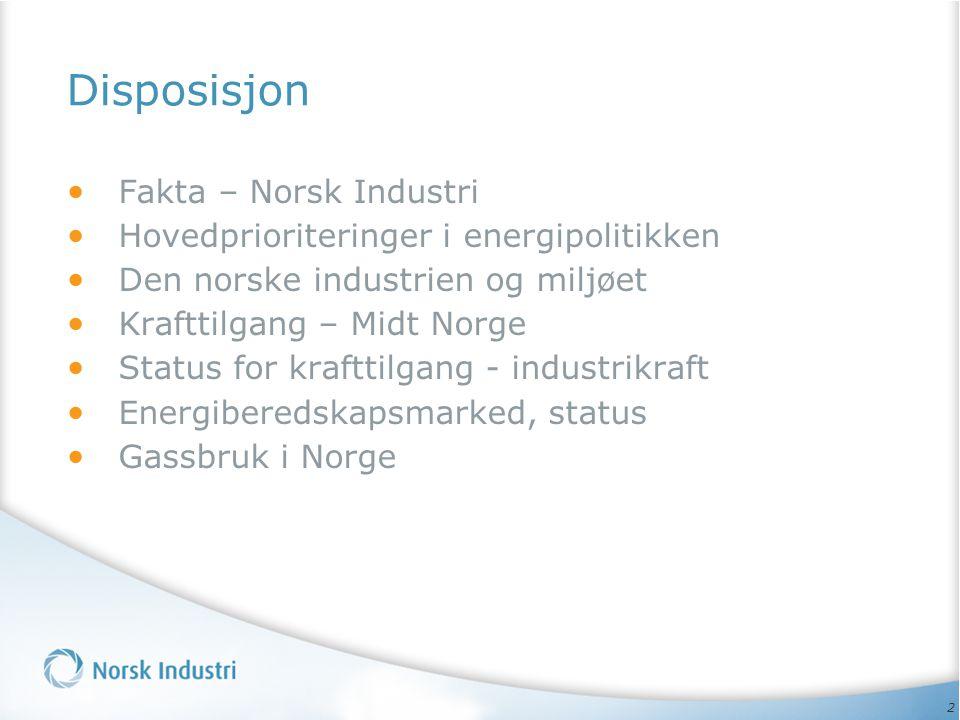 2 Disposisjon • Fakta – Norsk Industri • Hovedprioriteringer i energipolitikken • Den norske industrien og miljøet • Krafttilgang – Midt Norge • Statu