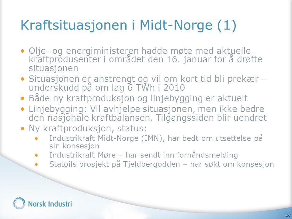 20 Kraftsituasjonen i Midt-Norge (1) • Olje- og energiministeren hadde møte med aktuelle kraftprodusenter i området den 16. januar for å drøfte situas