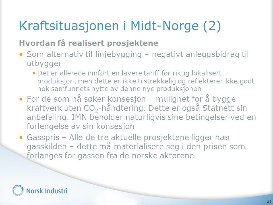 21 Kraftsituasjonen i Midt-Norge (2) Hvordan få realisert prosjektene • Som alternativ til linjebygging – negativt anleggsbidrag til utbygger •Det er