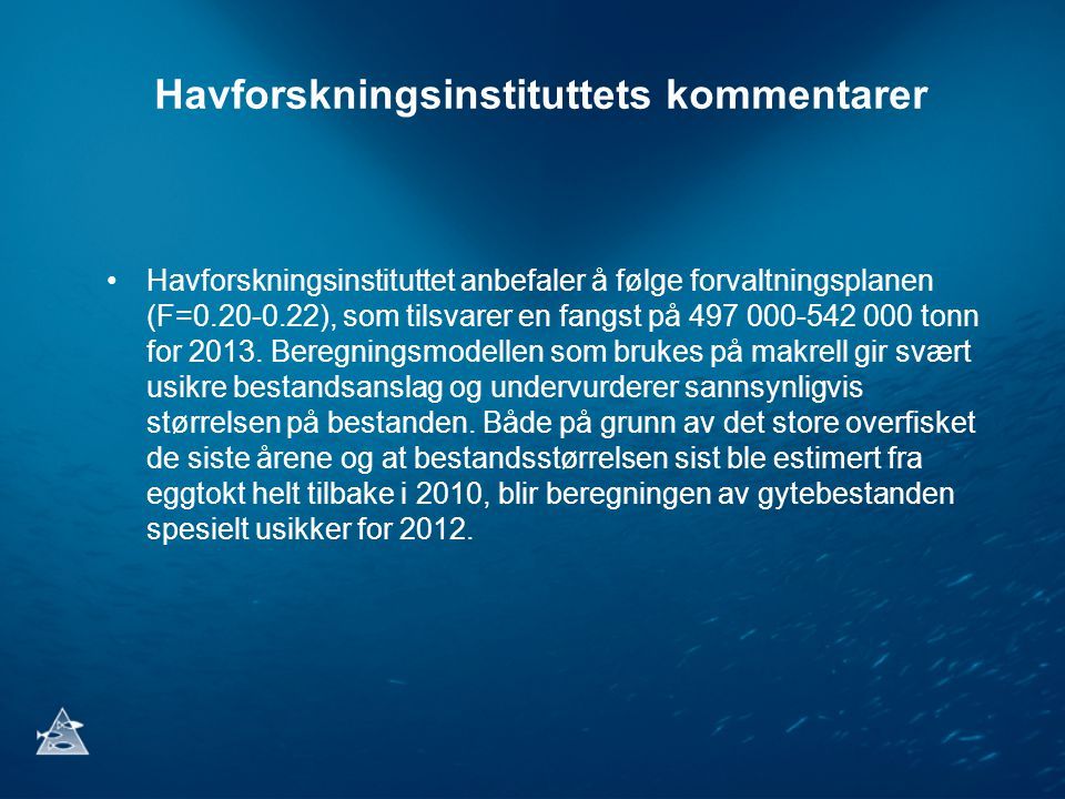 Havforskningsinstituttets kommentarer •Havforskningsinstituttet anbefaler å følge forvaltningsplanen (F=0.20-0.22), som tilsvarer en fangst på 497 000-542 000 tonn for 2013.