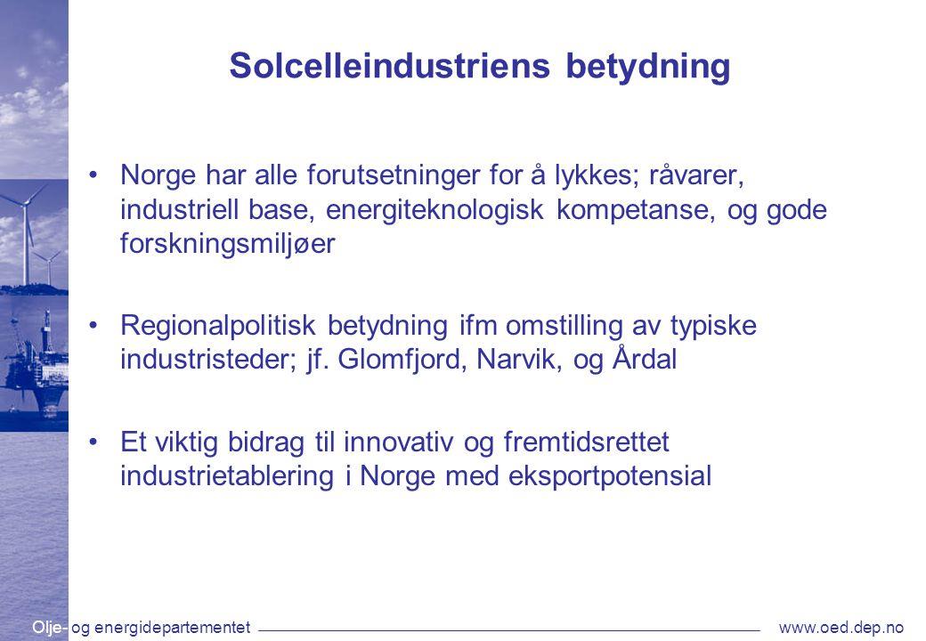 Olje- og energidepartementetwww.oed.dep.no Solcelleindustriens betydning •Norge har alle forutsetninger for å lykkes; råvarer, industriell base, energ