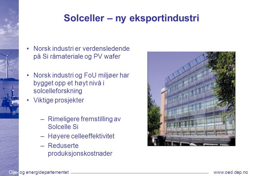 Olje- og energidepartementetwww.oed.dep.no Solceller – ny eksportindustri •Norsk industri er verdensledende på Si råmateriale og PV wafer •Norsk indus